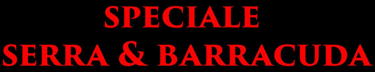 Speciale Serra & Barracuda